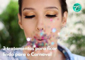 3 tratamentos para ficar linda para o Carnaval